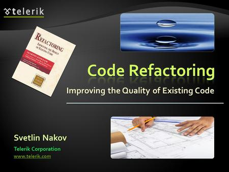 Improving the Quality of Existing Code Svetlin Nakov Telerik Corporation www.telerik.com.