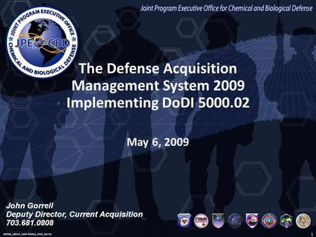 UNCLASSIFIED Joint Program Executive Office for Chemical and Biological Defense John Gorrell Deputy Director, Current Acquisition 703.681.0808 The Defense.