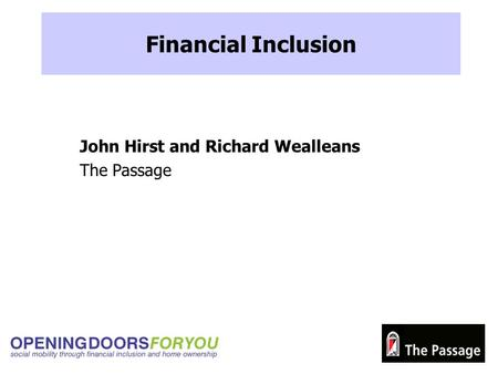 Financial Inclusion John Hirst and Richard Wealleans The Passage.