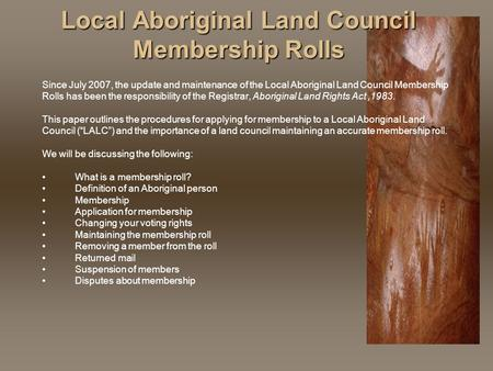 Local Aboriginal Land Council Membership Rolls Since July 2007, the update and maintenance of the Local Aboriginal Land Council Membership Rolls has been.