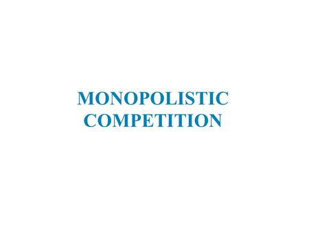 MONOPOLISTIC COMPETITION. Objectives  Define and identify monopolistic competition  Explain how output and price are determined in a monopolistically.
