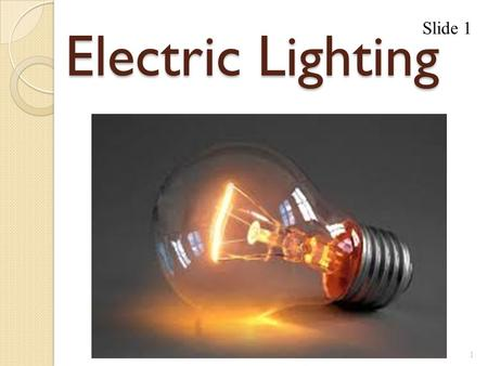 Electric Lighting 1 Slide 1. Thomas Edison 2 Slide 2.