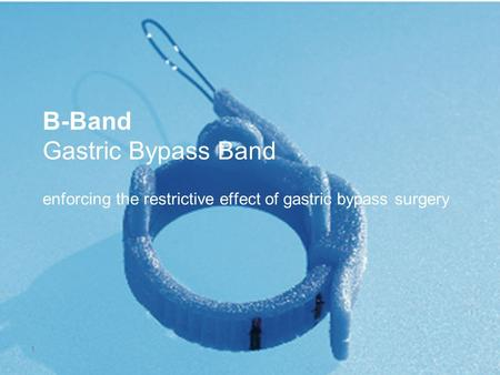 1 B-Band Gastric Bypass Band enforcing the restrictive effect of gastric bypass surgery.