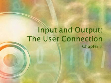 Chapter 5 Input  Users submit input data Output  Users get processed information.