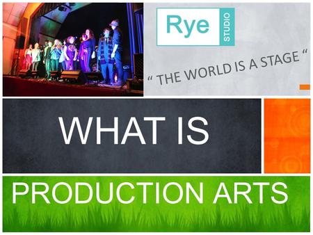 """ THE WORLD IS A STAGE "" PRODUCTION ARTS WHAT IS."