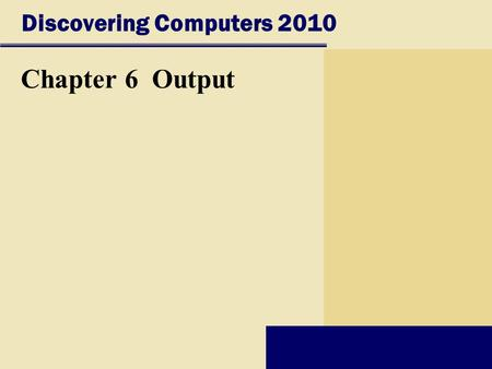 Discovering Computers 2010 Chapter 6 Output. Chapter 6 Objectives Describe the four categories of output Summarize the characteristics of LCD monitors,