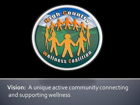 Vision: A unique active community connecting and supporting wellness.