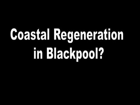 Type of rebranding strategy The regeneration in Blackpool is an example of Coastal Rebranding.