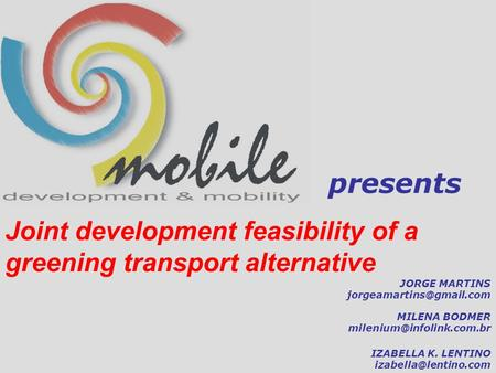 IZABELLA K. LENTINO JORGE MARTINS MILENA BODMER presents Joint development feasibility.