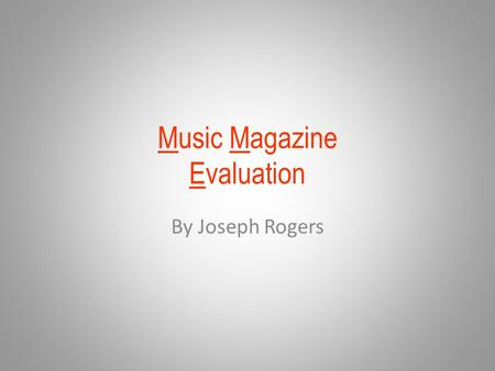 Music Magazine Evaluation By Joseph Rogers. At the start of production for my magazine I made sure my masthead was eye catching just like the ones seen.