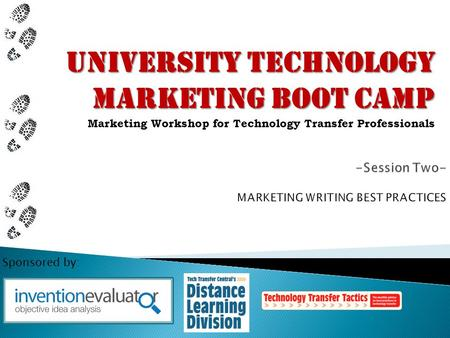 Sponsored by: University Technology Marketing Boot Camp University Technology Marketing Boot Camp Marketing Workshop for Technology Transfer Professionals.