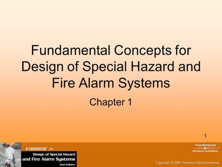 1 Fundamental Concepts for Design of Special Hazard and Fire Alarm Systems Chapter 1.