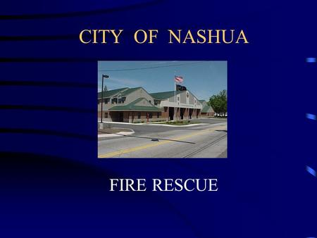 CITY OF NASHUA FIRE RESCUE. ADMINISTRATION Organizational Structure –Commission –Chief –Asst. Chief –Deputy Chiefs –Specialist –Suppression.