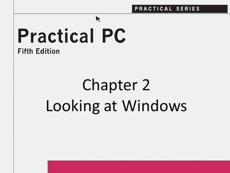 Chapter 2 Looking at Windows. 2Practical PC 5 th Edition Chapter 2 Getting Started In this Chapter, you will learn: − Which version of Windows you own.