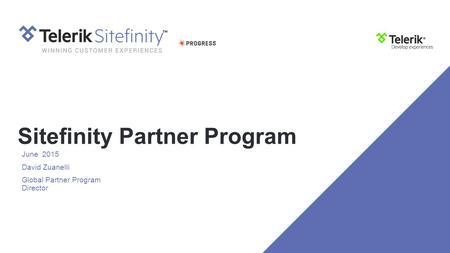 Sitefinity Partner Program June 2015 David Zuanelli Global Partner Program Director.