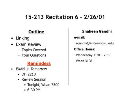 15-213 Recitation 6 – 2/26/01 Outline Linking Exam Review –Topics Covered –Your Questions Shaheen Gandhi   Office Hours: Wednesday.