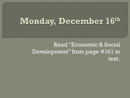 "Read ""Economic & Social Development"" from page #161 in text."
