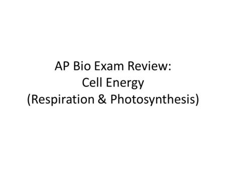 AP Bio Exam Review: Cell Energy (Respiration & Photosynthesis)