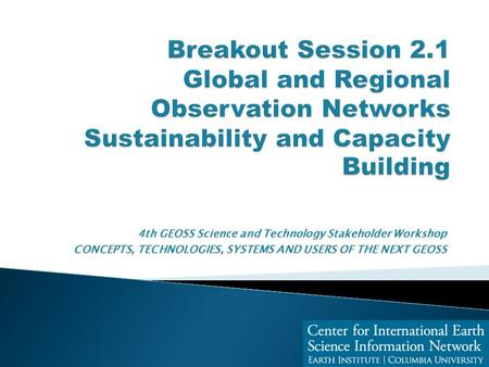 4th GEOSS Science and Technology Stakeholder Workshop CONCEPTS, TECHNOLOGIES, SYSTEMS AND USERS OF THE NEXT GEOSS.