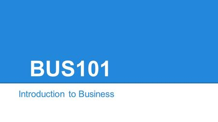 BUS101 Introduction to Business. Risks and Profits Business Goods Services Entrepreneur.