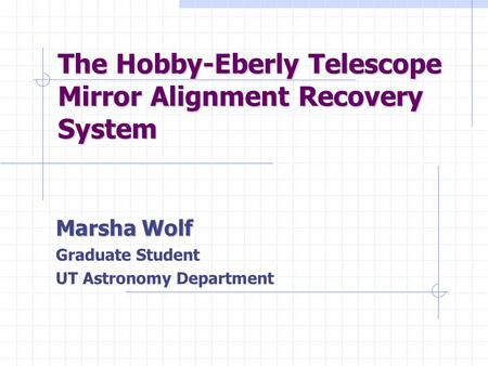 The Hobby-Eberly Telescope Mirror Alignment Recovery System Marsha Wolf Graduate Student UT Astronomy Department.