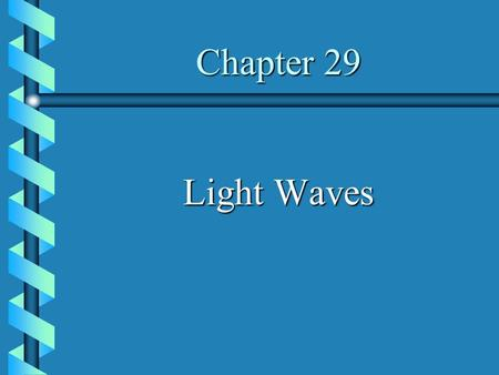 Chapter 29 Light Waves. 1.HUYGENS' PRINCIPLE   Every point on a wave front can be regarded as a new source of wavelets, which combine to produce the.