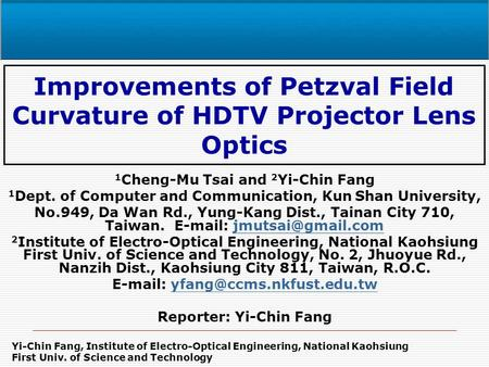 Yi-Chin Fang, Institute of Electro-Optical Engineering, National Kaohsiung First Univ. of Science and Technology Improvements of Petzval Field Curvature.