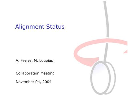 04. November 2004 A. Freise A. Freise, M. Loupias Collaboration Meeting November 04, 2004 Alignment Status.