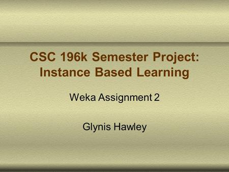 CSC 196k Semester Project: Instance Based Learning