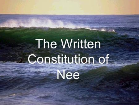 The Written Constitution of Nee. Situation: We have been deserted on an island off the West Coast of Tahiti and we know that we are going to be here for.