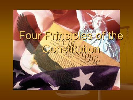 Four Principles of the Constitution. Popular Sovereignty Basic principle of the American system of government which asserts that the people are the source.