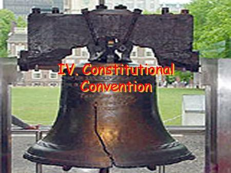 IV. Constitutional Convention. A. New Constitution May 1787 – Group of delegates met in Philadelphia to revise the Articles Constitutional Convention.