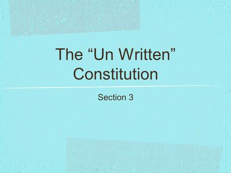 "The ""Un Written"" Constitution Section 3. Written Constitution: First Seven Articles & Amendments- clearly written & specifics about outline of the government!"