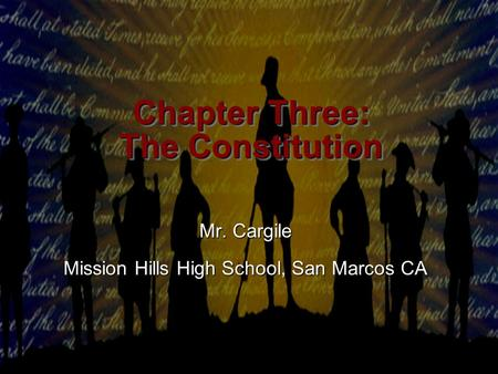 Presentation Pro Chapter Three: The Constitution Chapter Three: The Constitution Mr. Cargile Mission Hills High School, San Marcos CA.