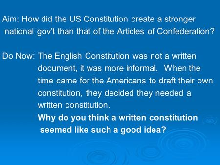 Aim: How did the US Constitution create a stronger national gov't than that of the Articles of Confederation? Do Now: The English Constitution was not.
