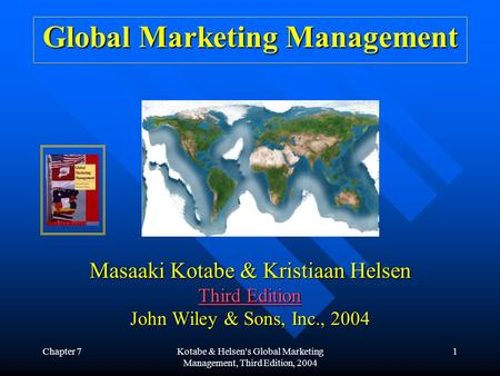 Chapter 7Kotabe & Helsen's Global Marketing Management, Third Edition, 2004 1 Global Marketing Management Masaaki Kotabe & Kristiaan Helsen Third Edition.