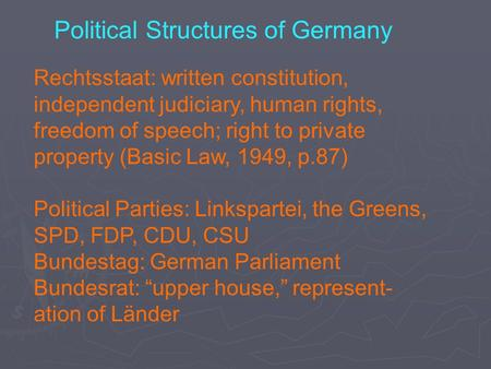 Political Structures of Germany Rechtsstaat: written constitution, independent judiciary, human rights, freedom of speech; right to private property (Basic.