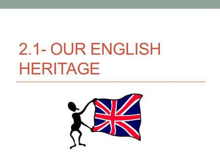 2.1- OUR ENGLISH HERITAGE. What Influenced Colonial Government? Enlightenment= cultural movement that spread the idea that reason and science could improve.