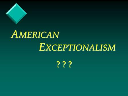 "A MERICAN E XCEPTIONALISM ? ? ?. What does it mean to be ""exceptional""? v Alexis de Tocqueville was a visiting political philosopher from France. v Was."
