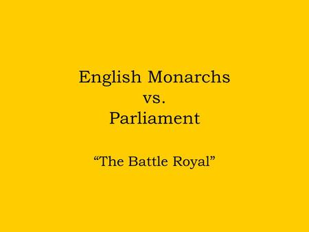"English Monarchs vs. Parliament ""The Battle Royal"""