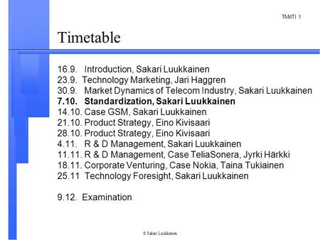 TMitTI 1 © Sakari Luukkainen Timetable 16.9. Introduction, Sakari Luukkainen 23.9. Technology Marketing, Jari Haggren 30.9. Market Dynamics of Telecom.