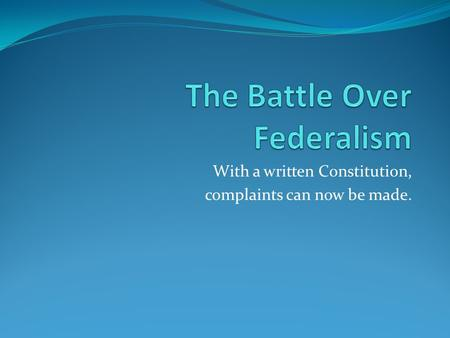 With a written Constitution, complaints can now be made.