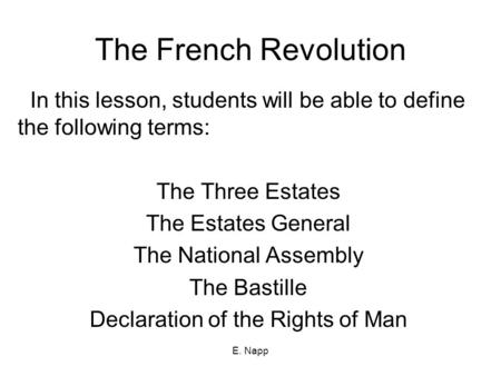 E. Napp The French Revolution In this lesson, students will be able to define the following terms: The Three Estates The Estates General The National Assembly.