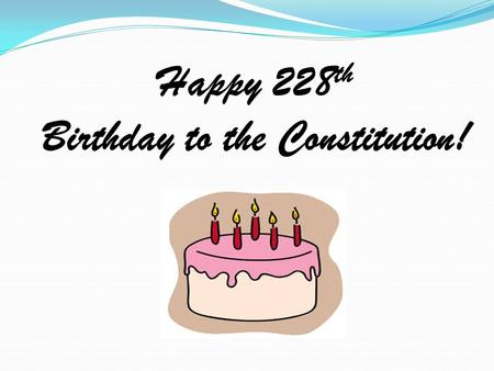 Happy 228 th Birthday to the Constitution!. Did you know? The Rules of America are written in the Constitution!