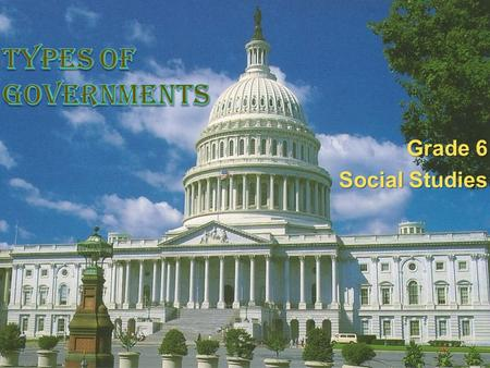 Types of Governments Grade 6 Social Studies.