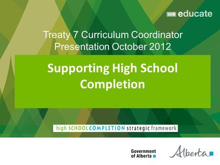 Supporting High School Completion Treaty 7 Curriculum Coordinator Presentation October 2012.