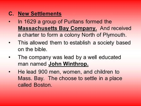 C.New Settlements In 1629 a group of Puritans formed the Massachusetts Bay Company. And received a charter to form a colony North of Plymouth. This allowed.