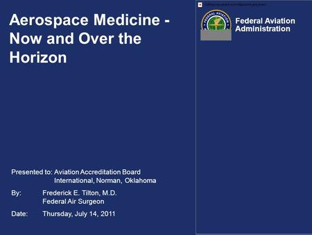 Presented to: Aviation Accreditation Board International, Norman, Oklahoma By: Frederick E. Tilton, M.D. Federal Air Surgeon Date: Thursday, July 14, 2011.