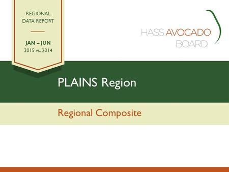 PLAINS Region Regional Composite REGIONAL DATA REPORT JAN – JUN 2015 vs. 2014.