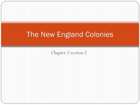 Chapter 3 section 2 The New England Colonies. Colonies Reasons they were settled Religious Freedom Better Life Massachusetts Better Farmland Dissatisfaction.